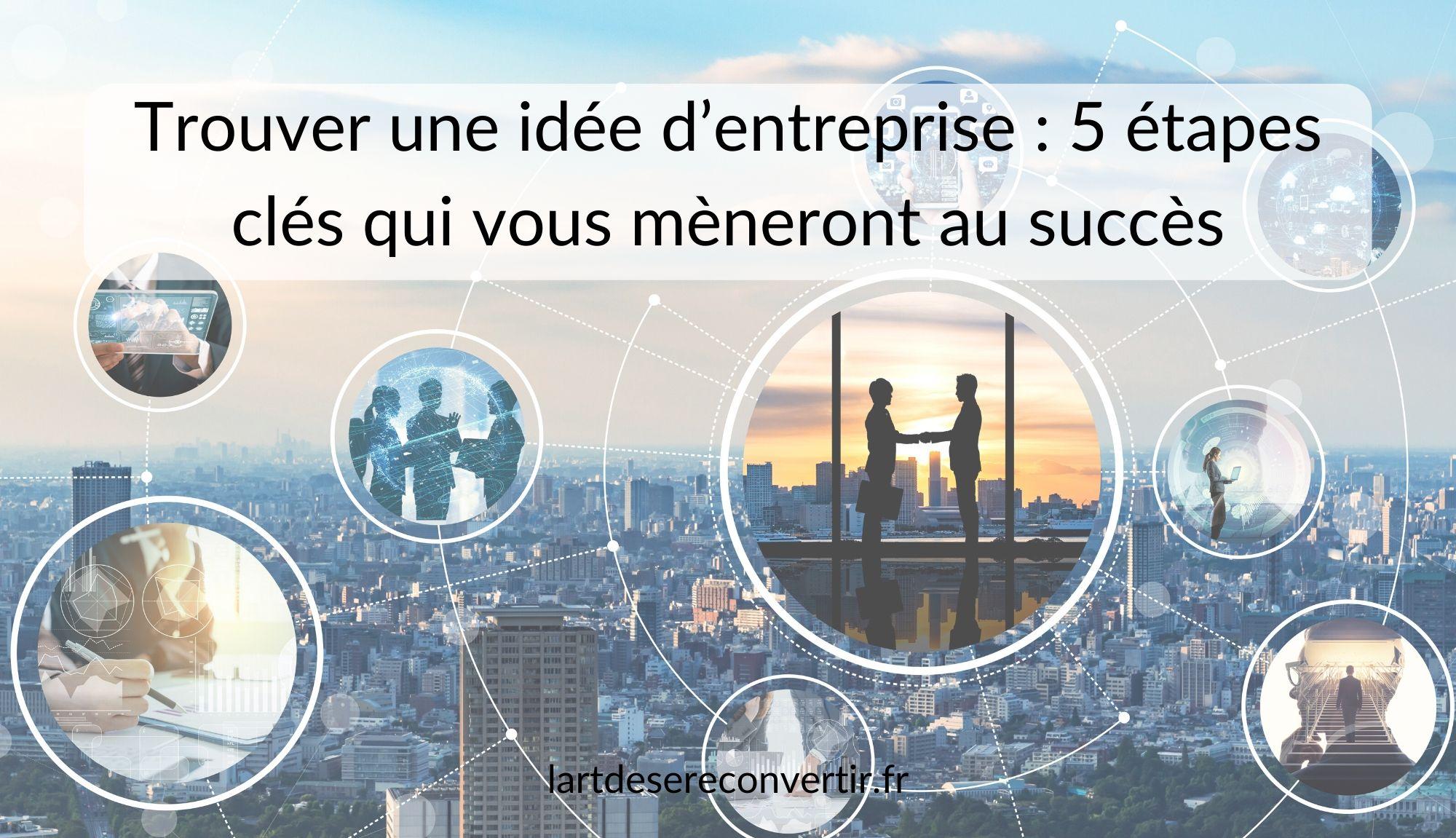 Trouver une idée d'entreprise _ 5 étapes clés qui vous mèneront au succès