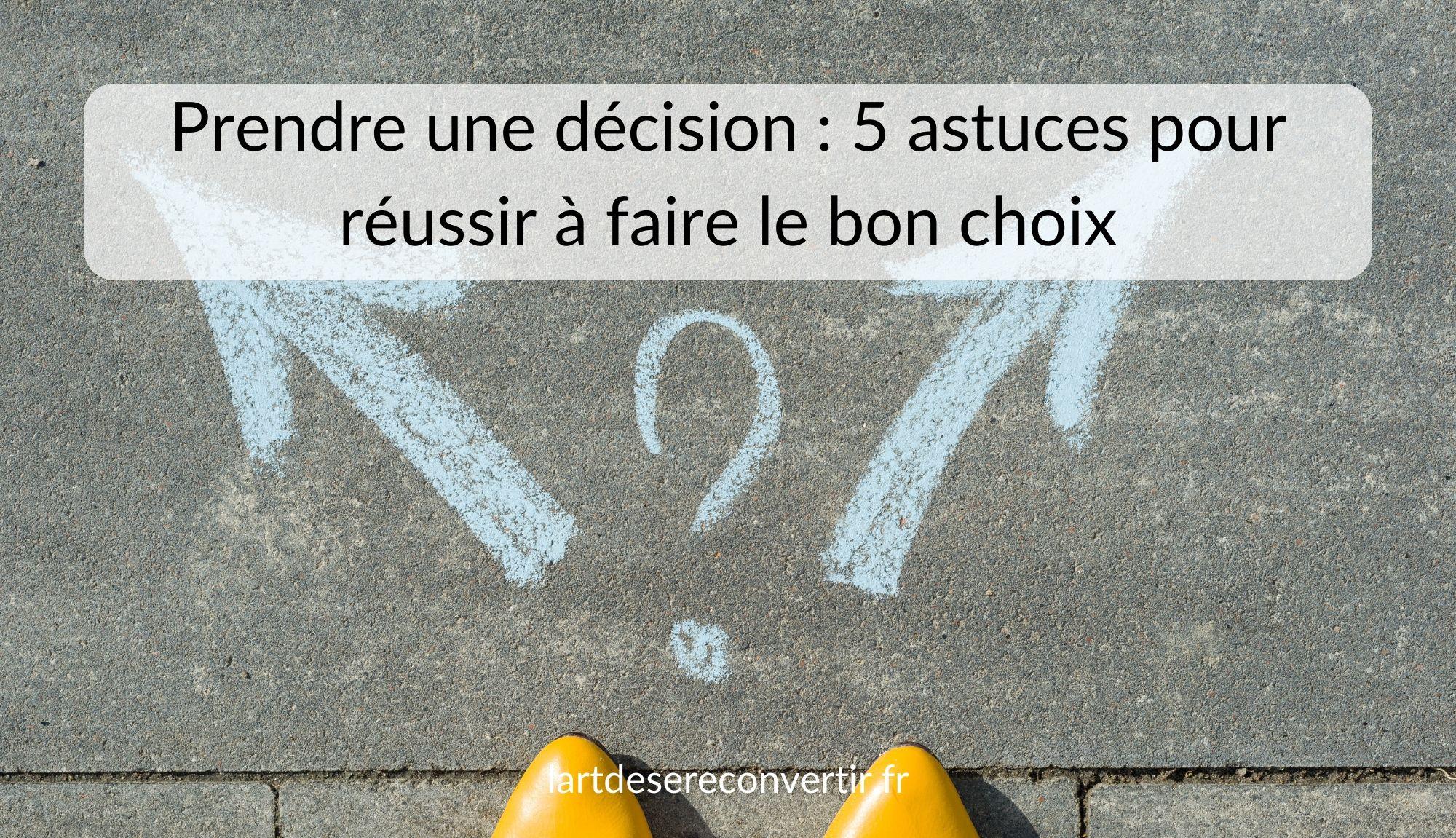 Prendre une décision _ 5 astuces pour réussir à faire le bon choix